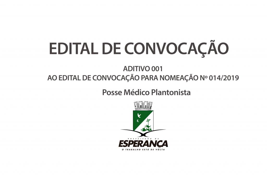ADITIVO 001 AO EDITAL DE CONVOCAÇÃO PARA NOMEAÇÃO Nº 014/2019 POSSE MÉDICO PLANTONISTA